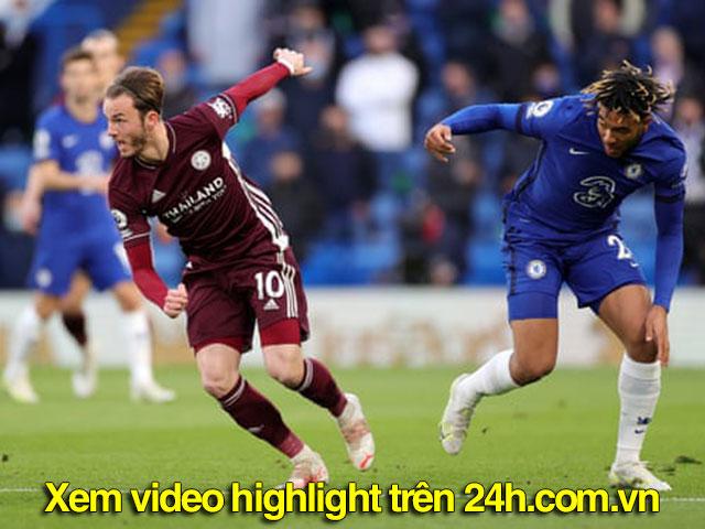 Video Chelsea - Leicester City: Bước ngoặt phút 47, căng thẳng 8 phút bù giờ